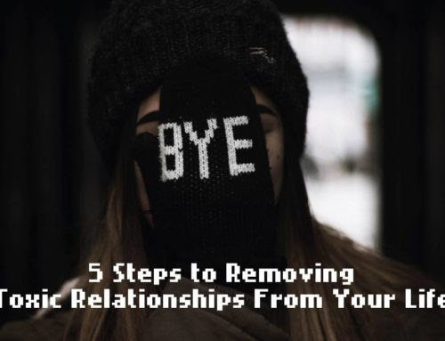 5 Steps to Removing Toxic Relationships From Your Life