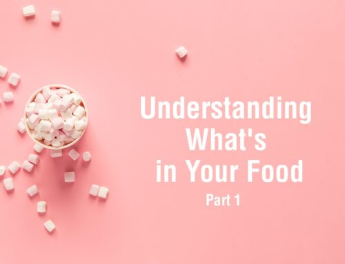 Understanding What's in Your Food – Part 1